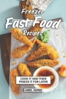 Freezer Fast Food Recipes: Cook It and Then Freeze It for Later Cover Image