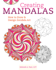 Creating Mandalas: How to Draw and Design Zendala Art Cover Image