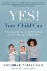 Yes! Your Child Can: Creating Success for Children with Learning Differences Cover Image