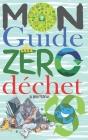 Mon guide du zéro déchet: +100 astuces et conseils pour réduire les déchets dans votre vie quotidienne et avoir un impact positif sur la planète Cover Image