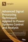 Advanced Signal Processing Techniques Applied to Power Systems Control and Analysis Cover Image