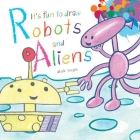 It's Fun to Draw Robots and Aliens Cover Image