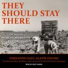 They Should Stay There: The Story of Mexican Migration and Repatriation During the Great Depression Cover Image