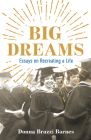 Big Dreams: Essays on Recreating a Life Cover Image
