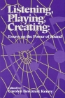Listening, Playing, Creating: Essays on the Power of Sound (Suny Series in Religious Studies) Cover Image
