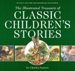 The Illustrated Treasury of Classic Children's Stories: Featuring the artwork of The New York Times Best-selling Illustrator, Charles Santore (The Classic Edition) Cover Image