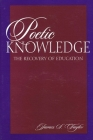 Poetic Knowledge: The Recovery of Education Cover Image
