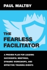 The Fearless Facilitator: A proven plan for leading successful meetings, dynamic workshops and effective training events Cover Image