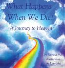 What Happens When We Die?: A Journey to Heaven Cover Image