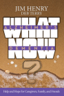 Alzheimer's. Dementia What Now?: Help and Hope for Caregivers, Family, and Friends Cover Image