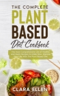 The Complete Plant-Based Diet Cookbook: The Most Comprehensive List of Healthy and Quick Recipes to Make Now. Improve Your Life With The Plant-Based D Cover Image