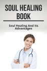 Soul Healing Book: Soul Healing And Its Advantages: Healing The Pain George Michael Cover Image