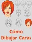 Cómo Dibujar Caras: Dibujo de caras para principiantes - Cómo dibujar rostros - Laminas para aprender a dibujar Cover Image