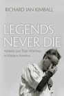 Legends Never Die: Athletes and Their Afterlives in Modern America (Sports and Entertainment) Cover Image