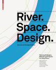 River.Space.Design: Planning Strategies, Methods and Projects for Urban Rivers. Second and Enlarged Edition Cover Image