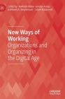 New Ways of Working: Organizations and Organizing in the Digital Age (Technology) Cover Image