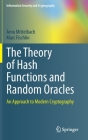 The Theory of Hash Functions and Random Oracles: An Approach to Modern Cryptography (Information Security and Cryptography) Cover Image