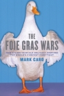 The Foie Gras Wars: How a 5,000-Year-Old Delicacy Inspired the World's Cover Image