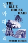 The Blue House Raid: American Infantry and the Korean DMZ Conflict Cover Image