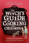 The Witch's Guide to Cooking with Children: A Modern-Day Retelling of Hansel and Gretel Cover Image