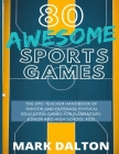 80 Awesome Sports Games: The Epic Teacher Handbook of 80 Indoor & Outdoor Physical Education Games for Elementary and High School Kids Cover Image