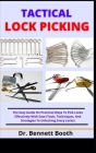 Tactical Lock Picking: The Easy Guide On Practical Ways To Pick Locks Effectively With Ease (Tools, Techniques, And Strategies To Unlocking E Cover Image