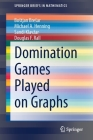 Domination Games Played on Graphs (Springerbriefs in Mathematics) Cover Image