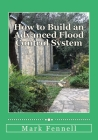 How to Build an Advanced Flood Control System: A Step by Step Guide for Building the Most Effective Flood Control System for Your Region Cover Image