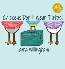 Chickens Don't Wear Tutus! Cover Image