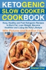 Ketogenic Slow Cooker Cookbook: Easy, Healthy and Fast Ketogenic Recipes to Burn Fat, Lose Weight, Become Healthier and Living the Keto Lifestyle. Ket Cover Image
