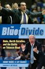 The Blue Divide: Duke, North Carolina, and the Battle on Tobacco Road Cover Image