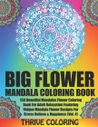 BIG Flower Mandala Coloring Book: 150 Beautiful Mandalas Flower Coloring Book For Adult Relaxation Featuring Unique Mandala Flower Designs For Stress Cover Image