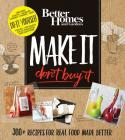 Better Homes and Gardens Make It, Don't Buy It: 300+ Recipes for Real Food Made Better Cover Image