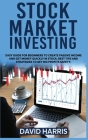 Stock Market Investing: Easy Guide for Beginners To Create Passive Income And Get Money Quickly In Stock. Best Tips And Strategies To Get Big Cover Image