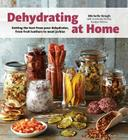 Dehydrating at Home: Getting the Best from Your Dehydrator, from Fruit Leather to Meat Jerkies Cover Image