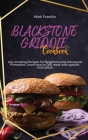 Blackstone Griddle Cookbook: 100 Amazing Recipes for Beginners and Advanced Pitmasters, learn how to Grill meat with specific instruction Cover Image