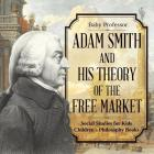 Adam Smith and His Theory of the Free Market - Social Studies for Kids Children's Philosophy Books Cover Image
