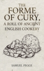 Forme of Cury, A Roll of Ancient English Cookery Cover Image