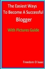 The Easiest Ways To Become A Successful Blogger With pictures Guide: Blogging Made Easy Cover Image