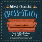 The One with All the Cross-Stitch: 21 Unofficial Patterns for Fans of Friends Cover Image