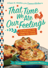 That Time We Ate Our Feelings: 150 Recipes for Comfort Food from the Heart: From the Creators of the Corona Kitchen Cover Image