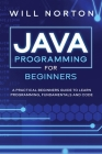 Java programming for beginners: A practical beginners guide to learn java programming, fundamentals and code Cover Image