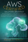 Aws Certified Solutions Architect: The Ultimate Guide to Master all the Functions and Criticalities of AWS Cloud to Swiftly achieve Certification. Inc Cover Image