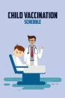 Child Vaccination Schedule: Baby Health Log Vaccine Schedule & Immunization Journal Personal Logbook Keeper Tracker For Newborns Medical Measureme Cover Image