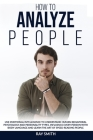 How to Analyze People: Learn How to Use Emotional Intelligence to Understand and Analyze Human Psychology and Personality Types. Influence Pe Cover Image