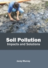 Soil Pollution: Impacts and Solutions Cover Image