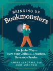Bringing Up Bookmonsters: The Joyful Way to Turn Your Child into a Fearless, Ravenous Reader Cover Image