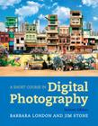 A Short Course in Photography: Digital Plus New Myartslab with Etext -- Access Card Package Cover Image
