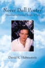 Never Dull Poetry: Motivational and Spiritual Thoughts in Poetry Cover Image
