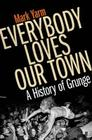 Everybody Loves Our Town: A History of Grunge Cover Image